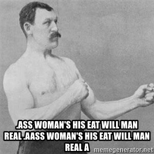 overly manly man - .ass woman's his eat will man real .Aass woman's his eat will man real A