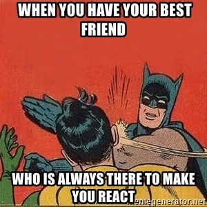 batman slap robin - when you have your best friend who is always there to make you react