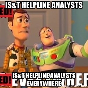 Toy Story Everywhere - IS&T HelpLine Analysts IS&T HelpLine Analysts Everywhere