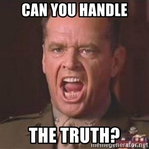 Jack Nicholson - You can't handle the truth! - Can you handle the truth?