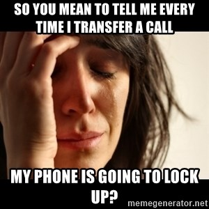 crying girl sad - so you mean to tell me every time i transfer a call  my phone is going to lock up?