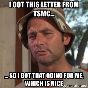 So I got that going on for me, which is nice - I got this letter from TSMC... ... so I got THAT going for me, which is nice