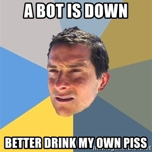 Bear Grylls - a bot is down better drink my own piss