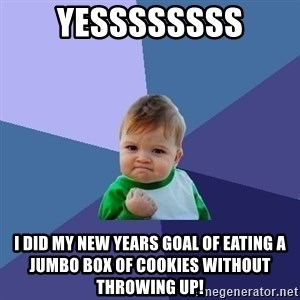 Success Kid - YESSSSSSSS I did my new years goal of eating a jumbo box of cookies without throwing up!