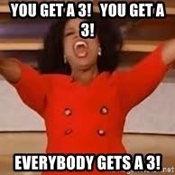 giving oprah - you get a 3!   you get a 3! everybody gets a 3!