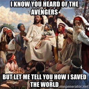 storytime jesus - I know you heard of the avengers But let me tell you how I saved the world