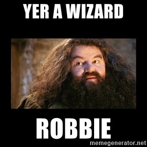 You're a Wizard Harry - Yer a wizard  Robbie