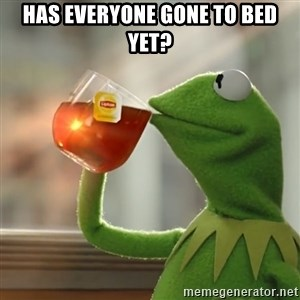 Kermit The Frog Drinking Tea - has everyone gone to bed yet?