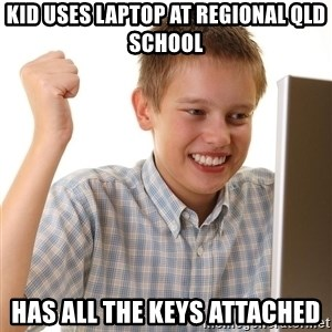 First Day on the internet kid - KID USES LAPTOP AT REGIONAL QLD SCHOOL HAS ALL THE KEYS ATTACHED