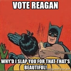 batman slap robin - Vote Reagan Why'd i slap you for that that's beautiful!