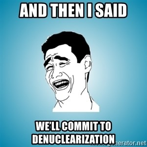 Laughing Man - AND THEN I SAID WE'll commit to denuclearization