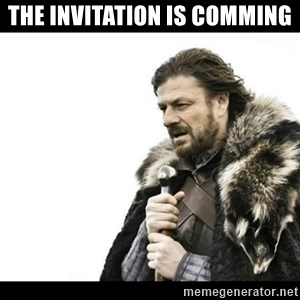 Winter is Coming - THE INVITATION IS COMMING