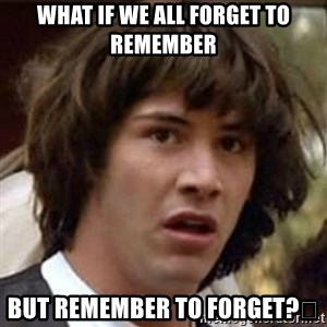 Conspiracy Keanu - What if we all forget to Remember  But Remember to forget?🤤