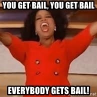 giving oprah - You get bail, you get bail Everybody gets bail!