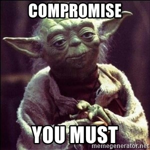 Advice Yoda - Compromise you must