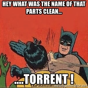 batman slap robin - Hey what was the name of that Parts Clean...  ....Torrent !
