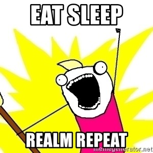 X ALL THE THINGS - Eat sleep  Realm repeat