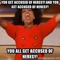 giving oprah - You Get Accused of heresy! And you get accused of heresy! you all get accused of heresy!