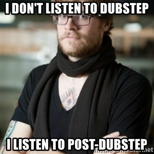 hipster Barista - I don't listen to dubstep I listen to post-dubstep
