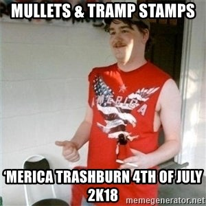 Redneck Randal - Mullets & Tramp stamps 'Merica Trashburn 4th of July 2K18
