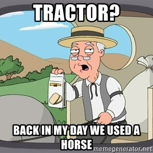 Pepperidge Farm Remembers Meme - tractor? back in my day we used a horse