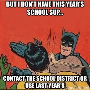 batman slap robin - But I don't have this year's school sup... contact the school district or use last year's