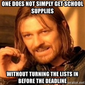 One Does Not Simply - one does not simply get school supplies without turning the lists in before the deadline