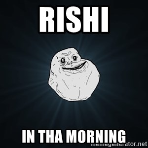 Forever Alone - rishi in tha morning