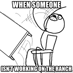 Desk Flip Rage Guy - When someone isn't working on the ranch