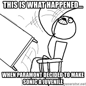 Desk Flip Rage Guy - This Is What Happened... When Paramont Decided To Make Sonic A Juvenile