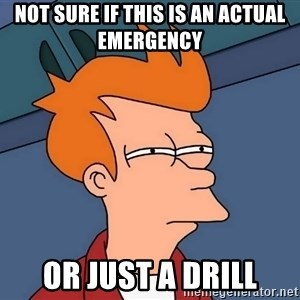 Futurama Fry - not sure if this is an actual emergency or just a drill