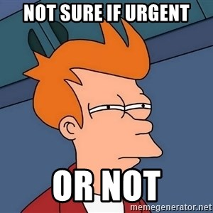 Futurama Fry - not sure if urgent or not