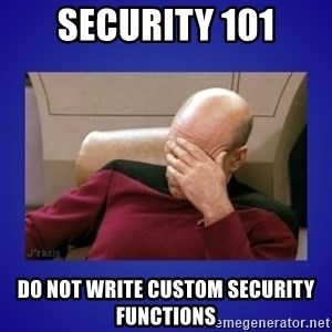 Picard facepalm  - Security 101 Do not write custom security functions