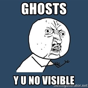 Y U No - ghosts y u no visible