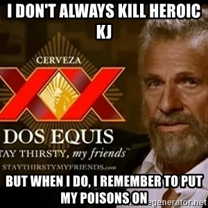Dos Equis Man - I don't always kill heroic KJ But when i do, i remember to put my poisons on