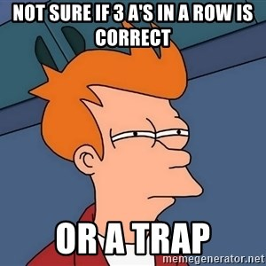 Futurama Fry - Not sure if 3 A's in a row is correct or a trap