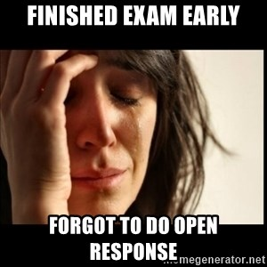 First World Problems - Finished exam early forgot to do open response