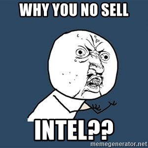 Y U No - WHY YOU NO SELL INTEL??