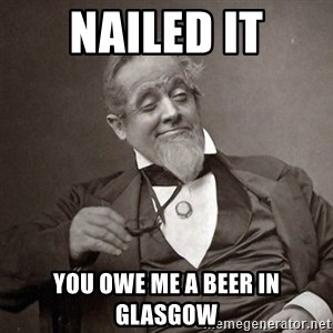 1889 [10] guy - nailed it You owe me a beer in Glasgow