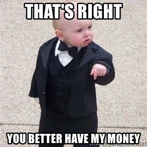 gangster baby - That's right You better have my money