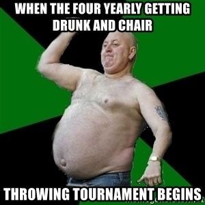 The Football Fan - When the four yearly getting drunk and chair Throwing tournament begins