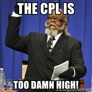 Rent Is Too Damn High - The CPL is  Too Damn High!