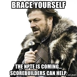 Brace Yourself Winter is Coming. - brace yourself the npte is coming... scorebuilders can help.