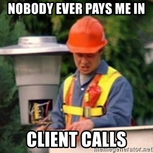 No One Ever Pays Me in Gum - nobody ever pays me in  Client calls