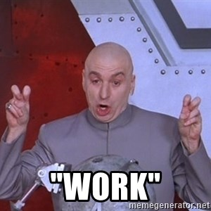 """Dr. Evil Air Quotes - """"work"""""""