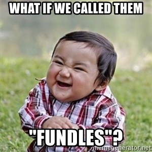 """evil toddler kid2 - What if we called them """"Fundles""""?"""