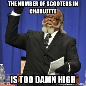 Rent Is Too Damn High - the number of scooters in charlotte is too damn high
