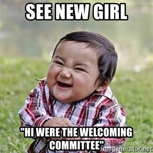 """evil toddler kid2 - see new girl """"hi were the welcoming committee"""""""