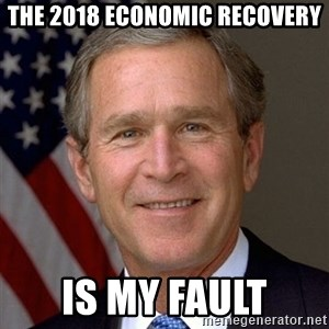 George Bush - The 2018 economic recovery is my fault