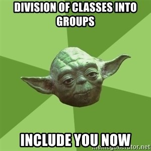 Advice Yoda Gives - Division of classes into groups  include you now